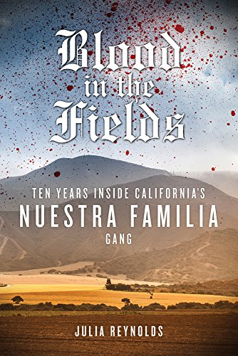 9781613749692: Blood in the Fields: Ten Years Inside California's Nuestra Familia Gang