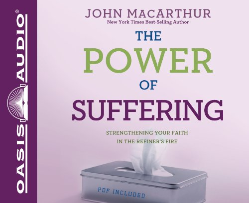 The Power of Suffering: Strengthening Your Faith in the Refiner's Fire (1613750110) by John MacArthur