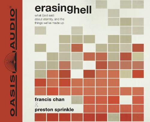 Erasing Hell: What God said about eternity, and the things we made up: Francis Chan