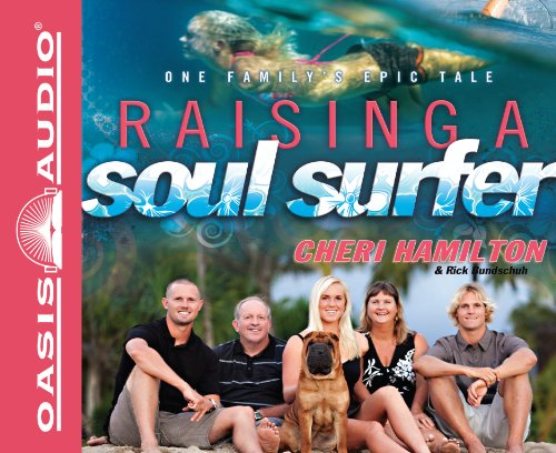 Raising a Soul Surfer: One Family's Epic Tale (161375034X) by Cheri Hamilton; Rick Bundschuh