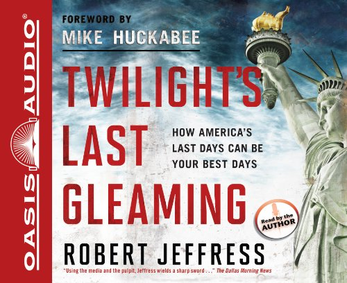 Twilight's Last Gleaming: How America's Last Days Can Be Your Best Days (1613750528) by Robert Jeffress