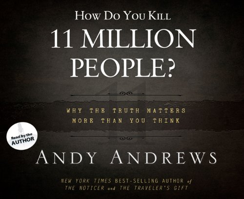 How Do You Kill 11 Million People?: Why the Truth Matters More Than You Think: Andrews, Andy