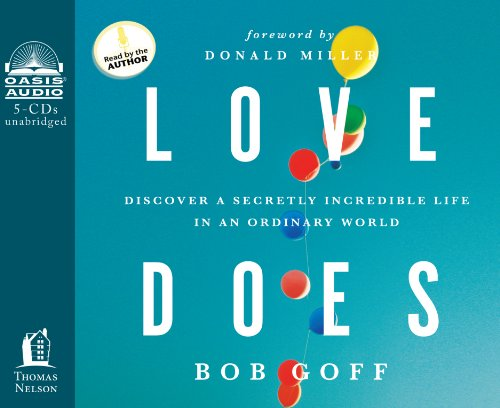 Love Does: Discover a Secretly Incredible Life in an Ordinary World: Goff, Bob