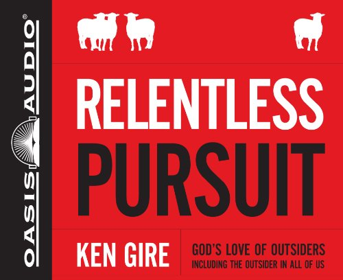 Relentless Pursuit: God's Love of Outsiders Including the Outsider in All of Us (1613751192) by Ken Gire
