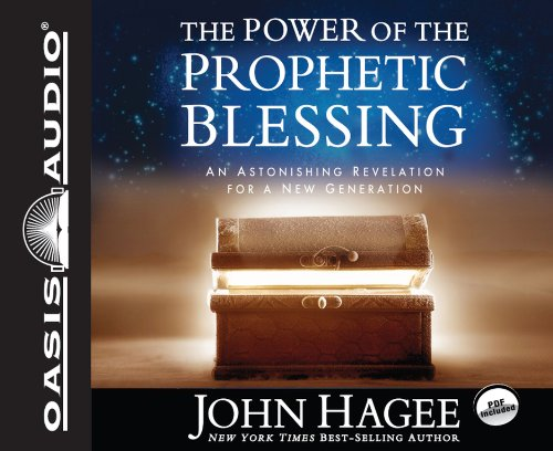The Power of the Prophetic Blessing: An Astonishing Revelation for a New Generation: John Hagee
