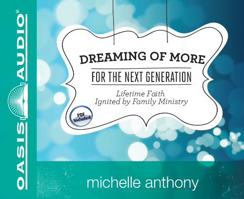 9781613751749: Dreaming of More for the Next Generation: Lifetime Faith Ignited by Family Ministry
