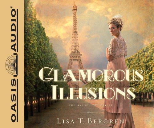 Glamorous Illusions: A Novel (Grand Tour Series): Lisa T Bergren