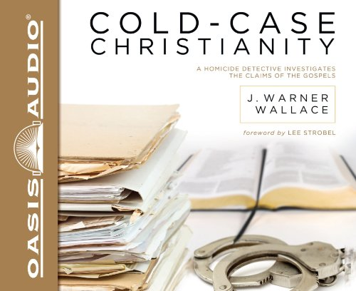Cold-Case Christianity: A Homicide Detective Investigates the Claims of the Gospels: Wallace, James...