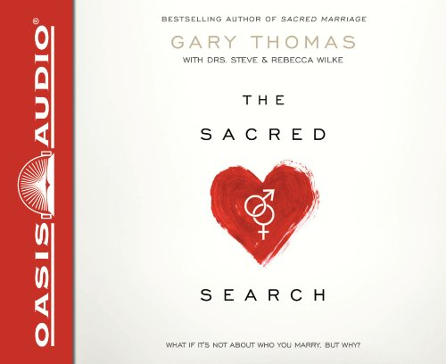 The Sacred Search: What If It's Not about Who You Marry, But Why?: Thomas, Gary