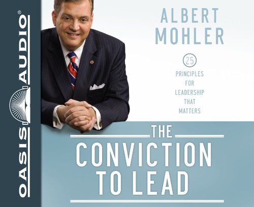 The Conviction to Lead: 25 Principles for Leadership that Matters: Mohler, Albert