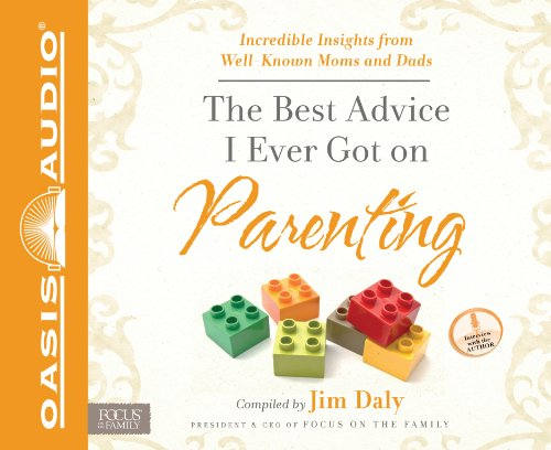 The Best Advice I Ever Got on Parenting: Incredible Insights from Well Known Moms & Dads: Jim ...