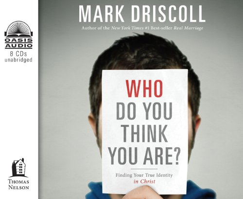 Who Do You Think You Are?: Finding Your True Identity in Christ (1613753268) by Mark Driscoll