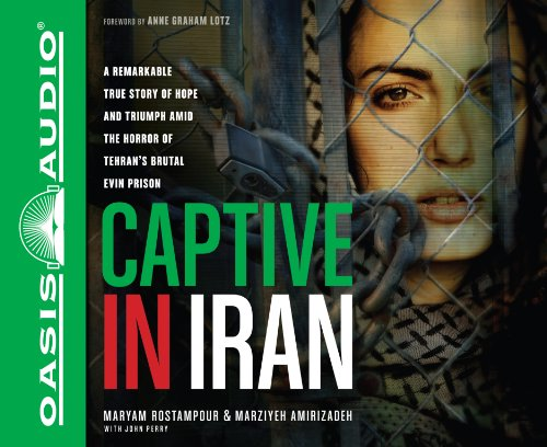 9781613753446: Captive in Iran: A Remarkable True Story of Hope and Triumph amid the Horror of Tehran's Brutal Evin Prison
