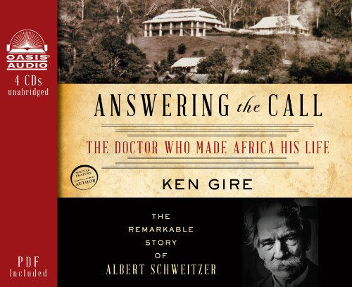 Answering the Call: The Doctor Who Made Africa His Life: The Remarkable Story of Albert Schweitzer:...