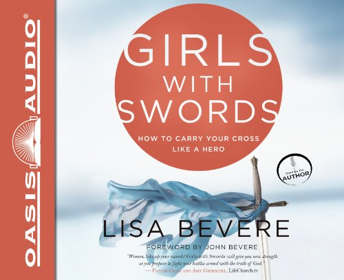 Girls with Swords: How to Carry Your Cross Like a Hero: Bevere, Lisa