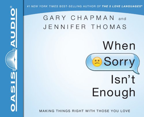 When Sorry Isn't Enough: Making Things Right with Those You Love: Chapman, Gary; Thomas, ...