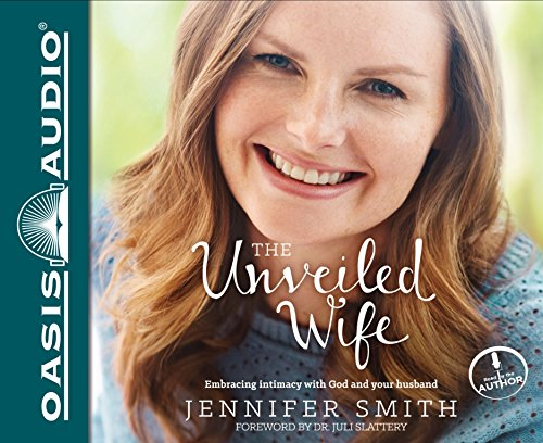 The Unveiled Wife: Embracing Intimacy with God and Your Husband: Smith, Jennifer