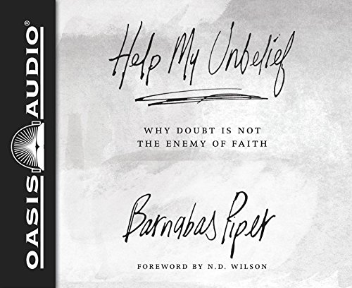 9781613756928: Help My Unbelief: Why Doubt Is Not the Enemy of Faith