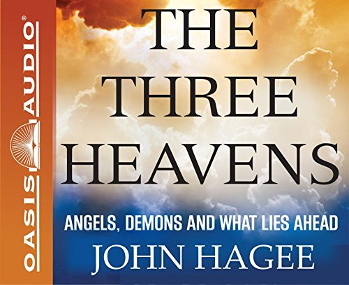 The Three Heavens: Angels, Demons and What Lies Ahead: John Hagee