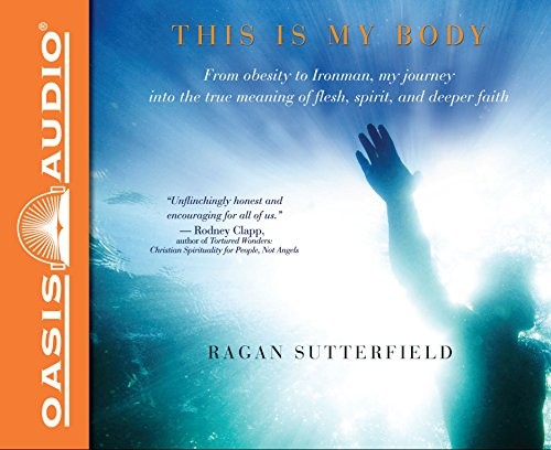 This Is My Body: From Obesity to Ironman, My Journey Into the True Meaning of Flesh, Spirit, and ...