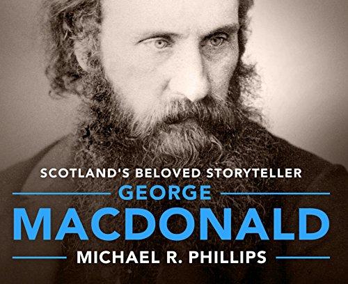 George MacDonald: A Biography of Scotland's Beloved Storyteller: Phillips, Michael