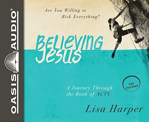 Believing Jesus: Are You Willing to Risk Everything? a Journey Through the Book of Acts: Harper, ...