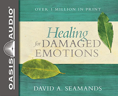 Healing for Damaged Emotions: David A. Seamands