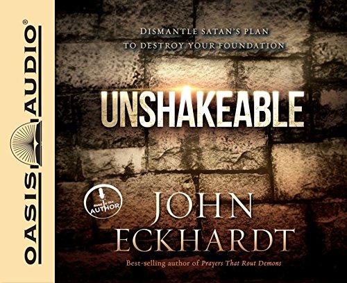 Unshakeable: Dismantling Satan's Plan to Destroy Your Foundation: John Eckhardt