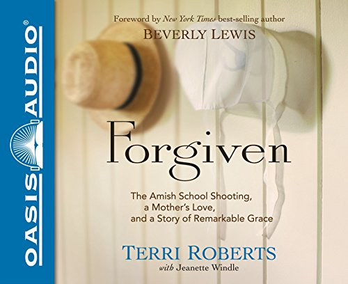 Forgiven: The Amish School Shooting, a Mother's Love, and a Story of Remarkable Grace: Terri ...