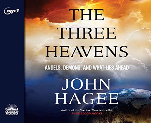 The Three Heavens: Angels, Demons and What Lies Ahead: John Hagee