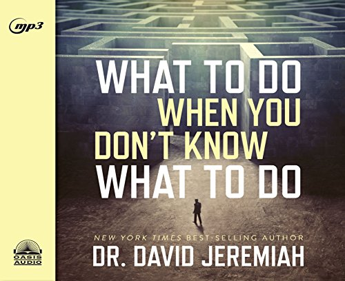 What to Do When You Don't Know: Dr. David Jeremiah