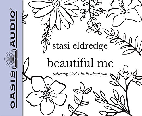 Beautiful Me: Believing God's Truth about You: Stasi Eldredge