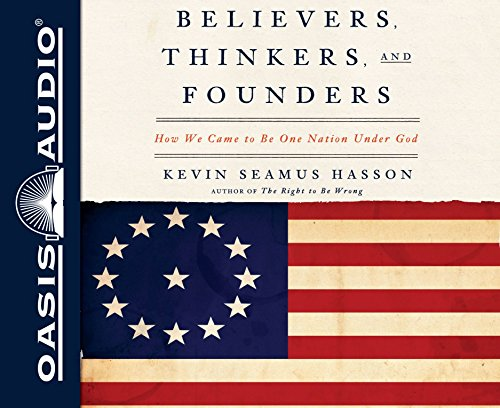 Believers, Thinkers, and Founders: How We Came to Be One Nation Under God: Hasson, Kevin Seamus