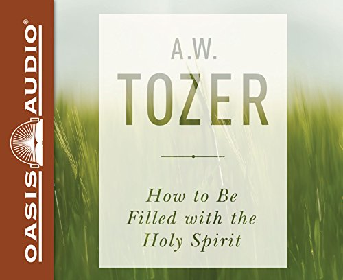 How to Be Filled with the Holy Spirit: A. W. Tozer
