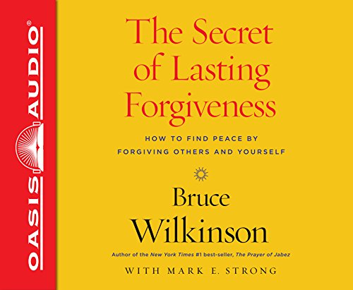 The Freedom Factor: Finding Peace by Forgiving Others . . . and Yourself: Bruce Wilkinson