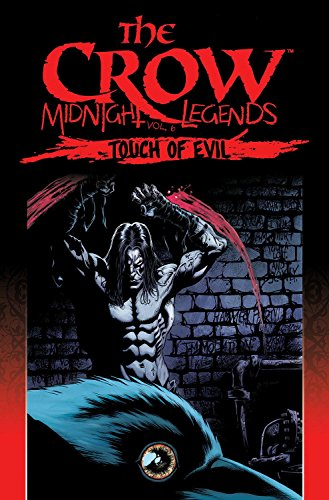 The Crow Midnight Legends Volume 6: Touch Of Evil: Jon J Muth