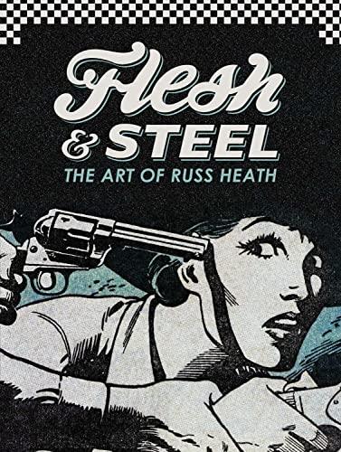 9781613779712: Flesh & Steel: The Art of Russ Heath