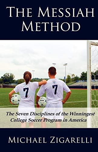 9781613790250: The Messiah Method: The Seven Disciplines of the Winningest College Soccer Program in America