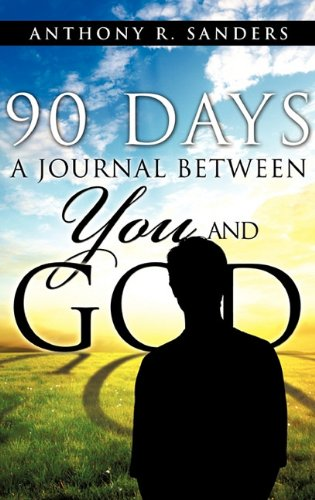 90 Days: A Journal Between You and God: Anthony R. Sanders