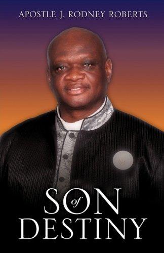 Son of Destiny: Apostle J. Rodney Roberts
