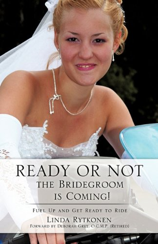 Ready or Not, the Bridegroom is Coming!: Linda Rytkonen