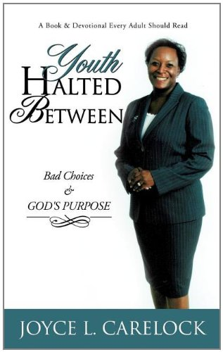 Youth Halted Between: Bad Choices Gods Purpose: Joyce L. Carelock