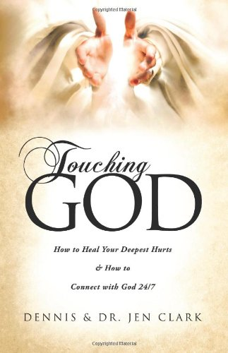 9781613794609: Touching God: How to Heal Your Deepest Hurts & How to Connect with God 24/7