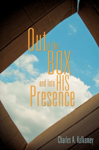 Out of the Box and Into His Presence: Kalkomey, Charles A.