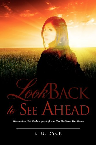Look Back To See Ahead: B. G. Dyck