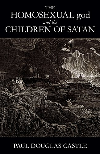 The Homosexual God and The Children of Satan: Paul Douglas Castle