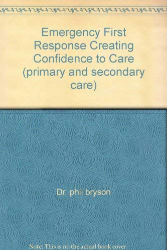 9781613819913: Emergency First Response Creating Confidence to Care (primary and secondary care)