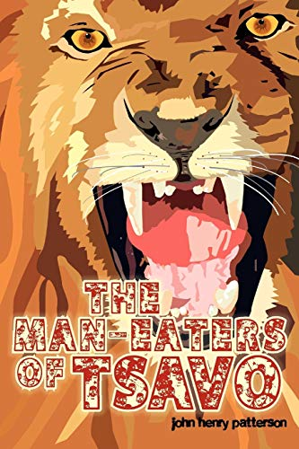 The Man-Eaters of Tsavo: John Henry Patterson