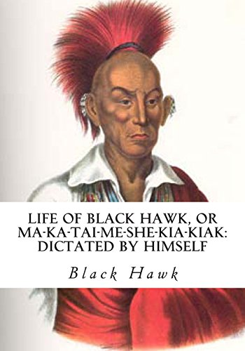 9781613824405: Life of Black Hawk, or Ma-ka-tai-me-she-kia-kiak: Dictated by Himself