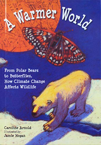 9781613833599: A Warmer World: From Polar Bears to Butterflies, How Climate Change Affects Wildlife